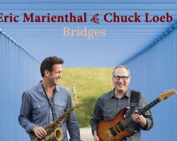 """Eric Marienthal And Chuck Loeb combine their worlds with the new album """"Bridges"""""""
