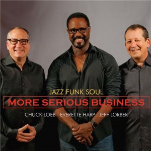 Jazz-Funk-Soul-Chuck-Loeb-Everette-Harp-Jeff-Lorber-More-Serious-Business-2016
