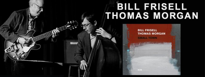 "Bill Frisell and Thomas Morgan go big with ""Small Town"""
